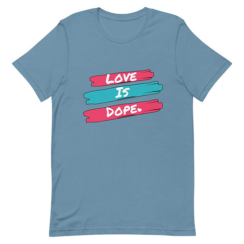 Love Is Dope - Unisex Tee
