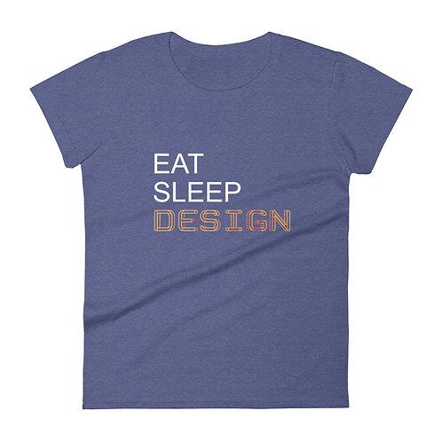Eat.Sleep.Design. - Women's Tee