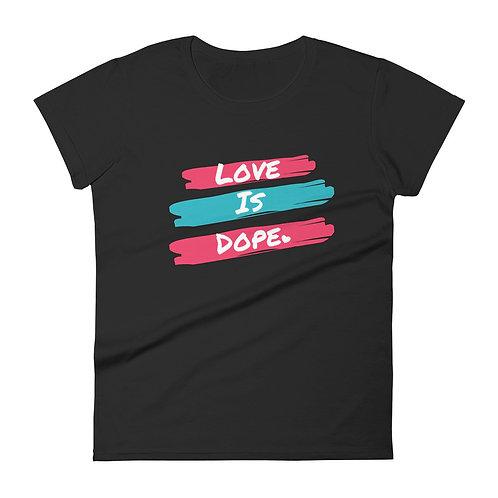 Love Is Dope - Women's Tee