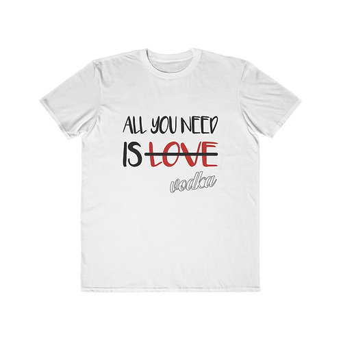 All You Need Is...Men's Tee