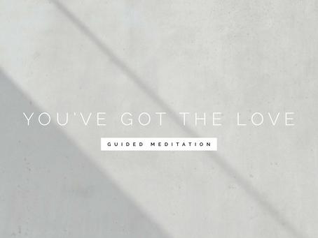 You've got the love meditation