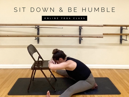 ONLINE CHILLED CLASS | Sit down & be humble