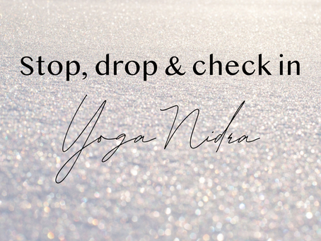 YOGA NIDRA | Stop, drop & check in