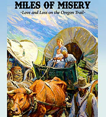 Days of Hope, Miles of Misery: Love and Loss on the Oregon Trail, by Fred Dickey