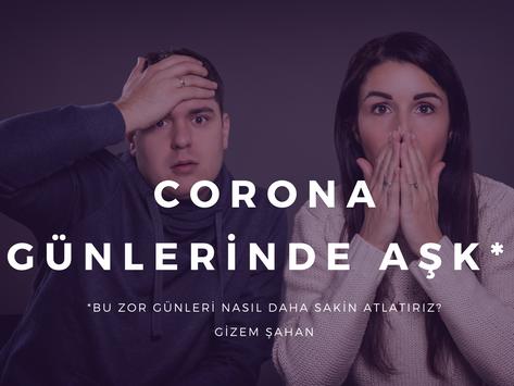CORONA GÜNLERİNDE AŞK*
