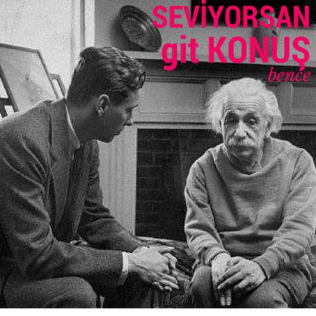 SEVİYORSAN GİT KONUŞ BENCE...