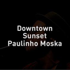 Downtown Sunset Paulinho Moska