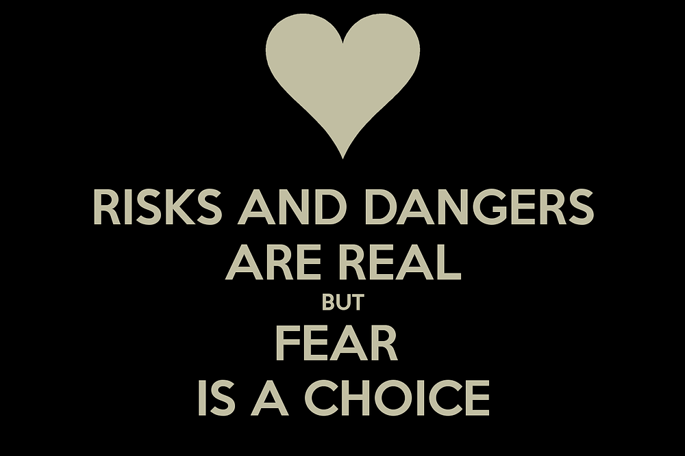 risks-and-dangers-are-real-but-fear-is-a-choice-4.png