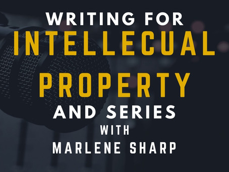TRANSCRIPT EP4 - Screenwriting for an Intellectual Property with Marlene Sharp