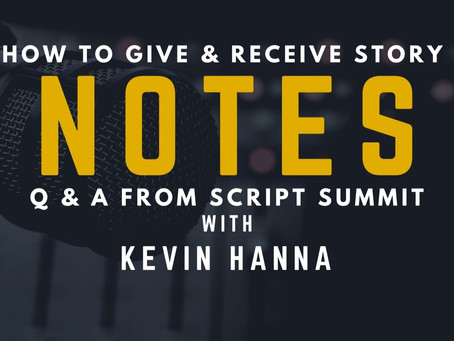 TRANSCRIPT Ep13 - How to Give and Receive Story Notes with Kevin Hanna