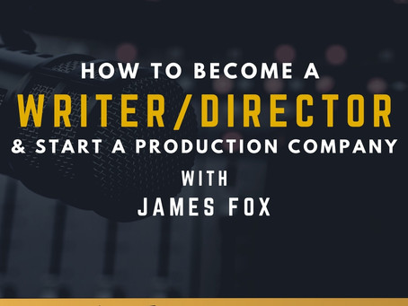 TRANSCRIPT EP2- Becoming a Writer Director with James Fox