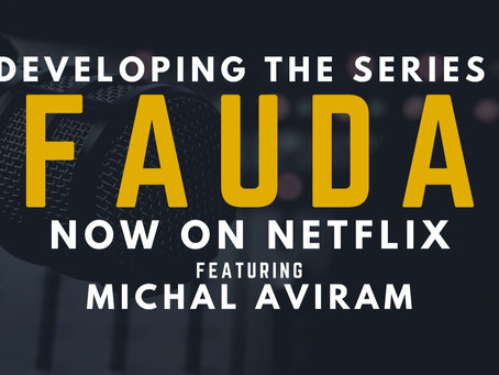 TRANSCRIPT EP24 Developing Fauda, Now on Netflix
