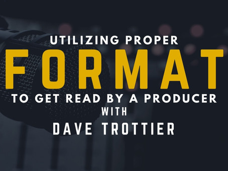 TRANSCRIPT Ep16 - Using Proper Format to Get Read by a Producer with Dave Trottier