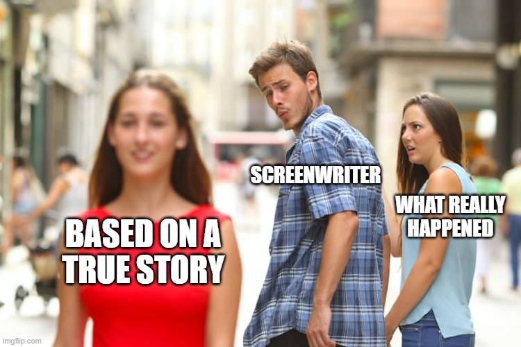 Screenwriter Based on true story adaptation meme
