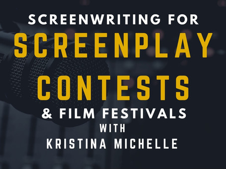 TRANSCRIPT EP7 - Screenwriting For Screenplay Contests & Film Festivals with Kristina Michelle