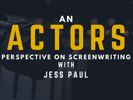 TRANSCRIPT EP5 - Screenwriting from an Actors Perspective with Jess Paul
