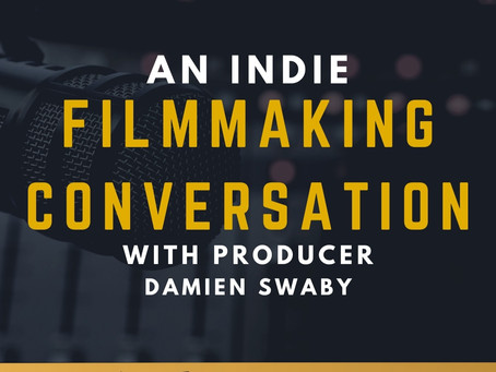 TRANSCRIPT EP 26 - An Indie Filmmaking Conversation with Producer Damien Swaby