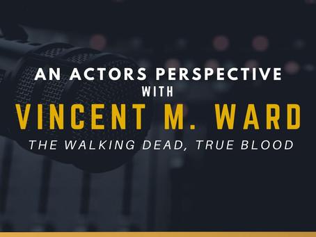 TRANSCRIPT Ep17 - An Actors Perspective with Vincent M. Ward