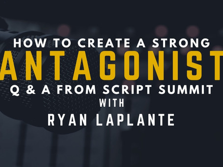 TRANSCRIPT Ep12 - How to Create a Strong Antagonist with Ryan Laplante