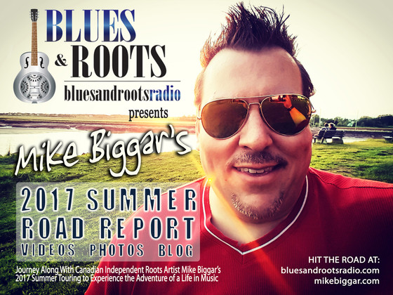 MIKE BIGGAR'S SUMMER ROAD REPORT Presented by BluesandRootsRadio.com