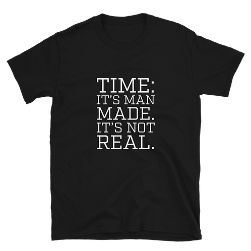 TIME: It's Man Made Quote T-Shirt