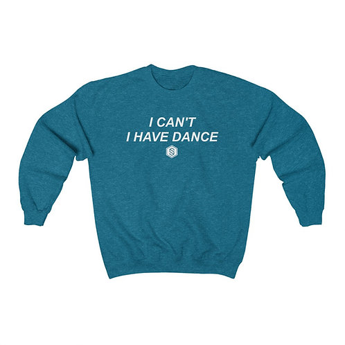 I HAVE DANCE Crewneck Sweatshirt