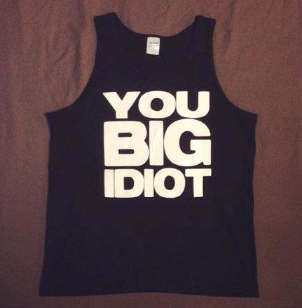 'YOU BIG IDIOT' Tank Top