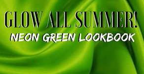 GLOW ALL SUMMER! NEON GREEN LOOKBOOK
