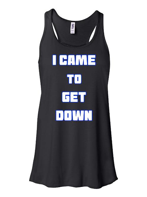 I CAME TO GET DOWN Women's Bella+Canvas Tank Top, i came to get down shirts, get down love, terry mac, hero, shirts
