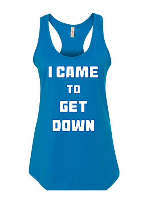 I CAME TO GET DOWN Next Level Women's Turquoise Ideal Racerback Tank