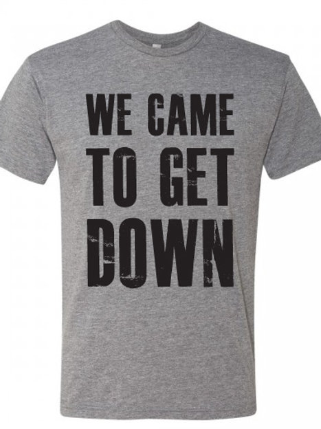WE CAME TO GET DOWN Men's Premium Heather Next Level TShirt