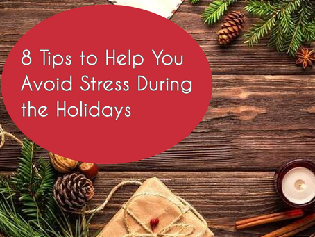 8 Tips to Help You Avoid Stress During the Holidays