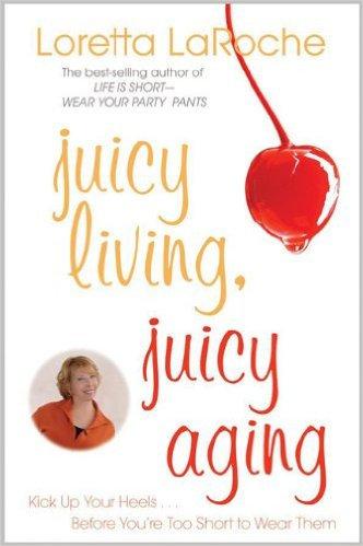 Juicy Living Juicy Aging.Kick Up Your Heels (Book)