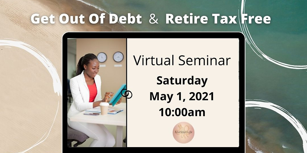 Get Out Of Debt & Retire Tax Free with MarimorLife 05012021