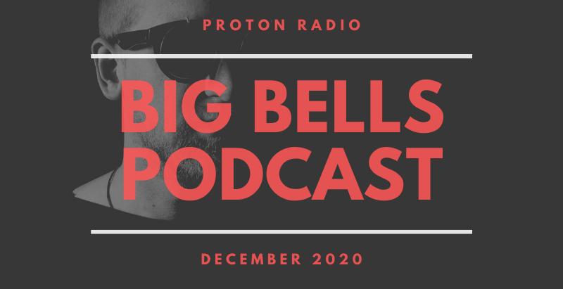 Big Bells Podcast - December 2020 (Proton Radio)