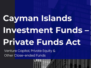 Cayman Private Funds - Fund Registration for Closed Ended Funds such as VC & PE Funds