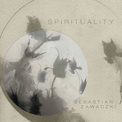 "Sebastian Zawadzki - ""Spirituality"" (2021) - digital album"