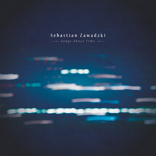 "Sebastian Zawadzki ""Songs about Time"" (2019) - digital album"
