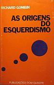 GOMBIN (RICHARD) - AS ORIGENS DO ESQUERDISMO