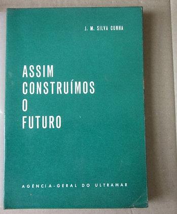 CUNHA (J. M. DA SILVA) - ASSIM CONSTRUÍMOS O FUTURO