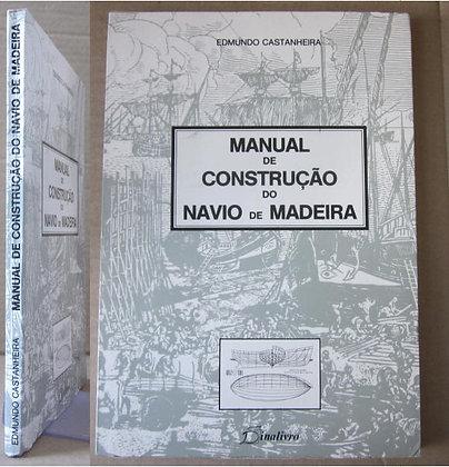 CASTANHEIRA (EDMUNDO) - MANUAL DE CONSTRUÇÃO DO NAVIO DE MADEIRA