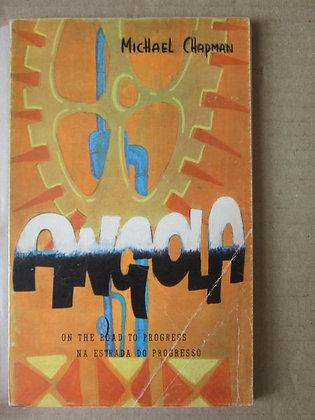 CHAPMAN (MICHAEL) - ANGOLA ON THE ROAD TO PROGRESS. ANGOLA NA ESTRADA DO PROGRES
