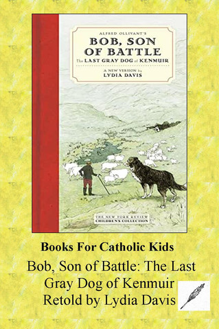 Bob, Son Of Battle: The Last Gray Dog Of Kenmuir, A Classic Dog Story Retold By Lydia Davies