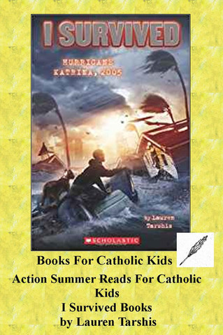 "Action Summer Reads For Catholic Kids: The ""I Survived"" Books By Lauren Tarshis"