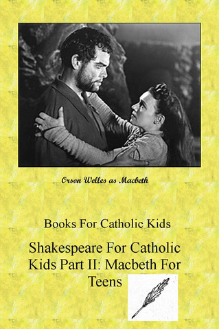 Shakespeare For Catholic Kids Part II: Macbeth For Teens