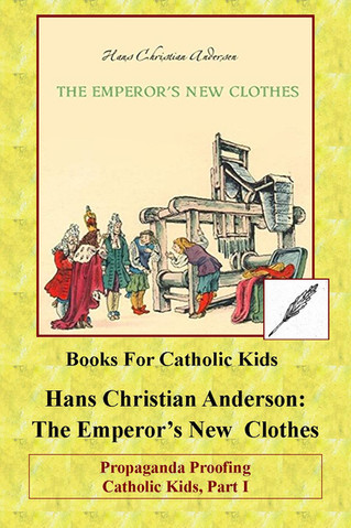 Propaganda Proofing Catholic Kids, Part I: The Emperor's New Clothes