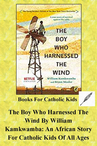 The Boy Who Harnessed The Wind By William Kamkwamba: An African Story For Catholic Kids Of All Ages