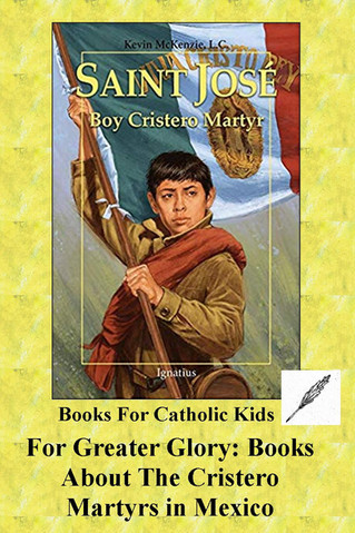 For Greater Glory: Books About The Cristero Martyrs in Mexico