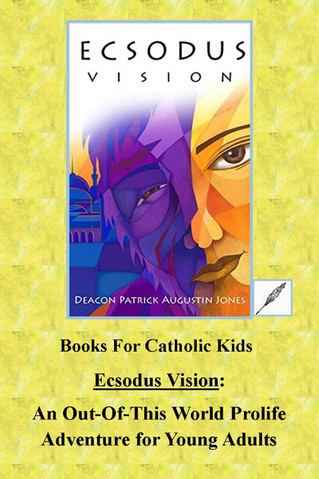 """Ecsodus Vision"" by Deacon Patrick Jones: An Out-Of-This World Pro-Life  Adventure for Young Adults"