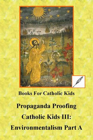 Propaganda Proofing Catholic Kids III A: A Catholic View of Environmentalism